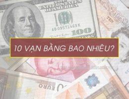 10 vạn là bao nhiêu? Cách quy đổi từ vạn sang tiền Việt Nam